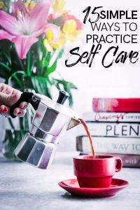 "A hand pouring coffee into a cup with the words ""15 Simple Ways To Practice Self Care"" in black writing."