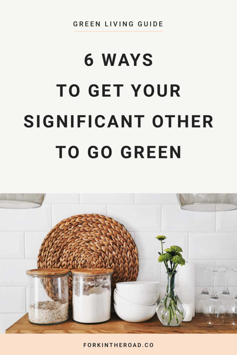 "reusable kitchen storage containers with the words ""6 ways to get your significant other to go green"" in black writing"